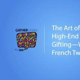 Podcast: The Art of High-End Event Gifting—With a French Twist (Episode 87)